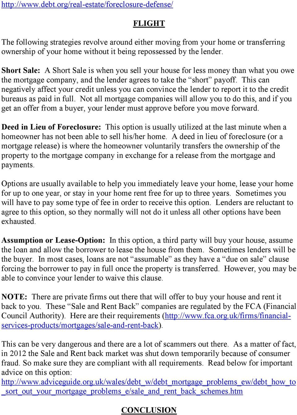 Short Sale: A Short Sale is when you sell your house for less money than what you owe the mortgage company, and the lender agrees to take the short payoff.