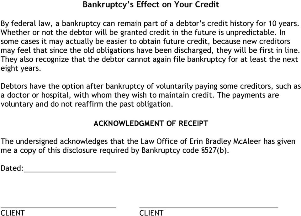 In some cases it may actually be easier to obtain future credit, because new creditors may feel that since the old obligations have been discharged, they will be first in line.