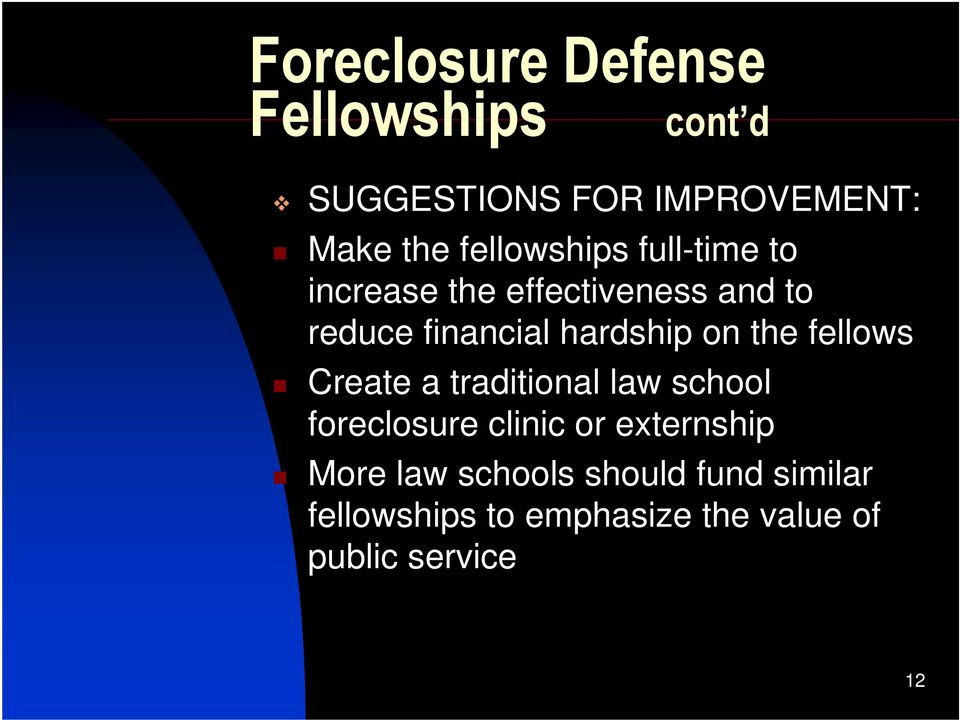 hardship on the fellows Create a traditional law school foreclosure clinic or