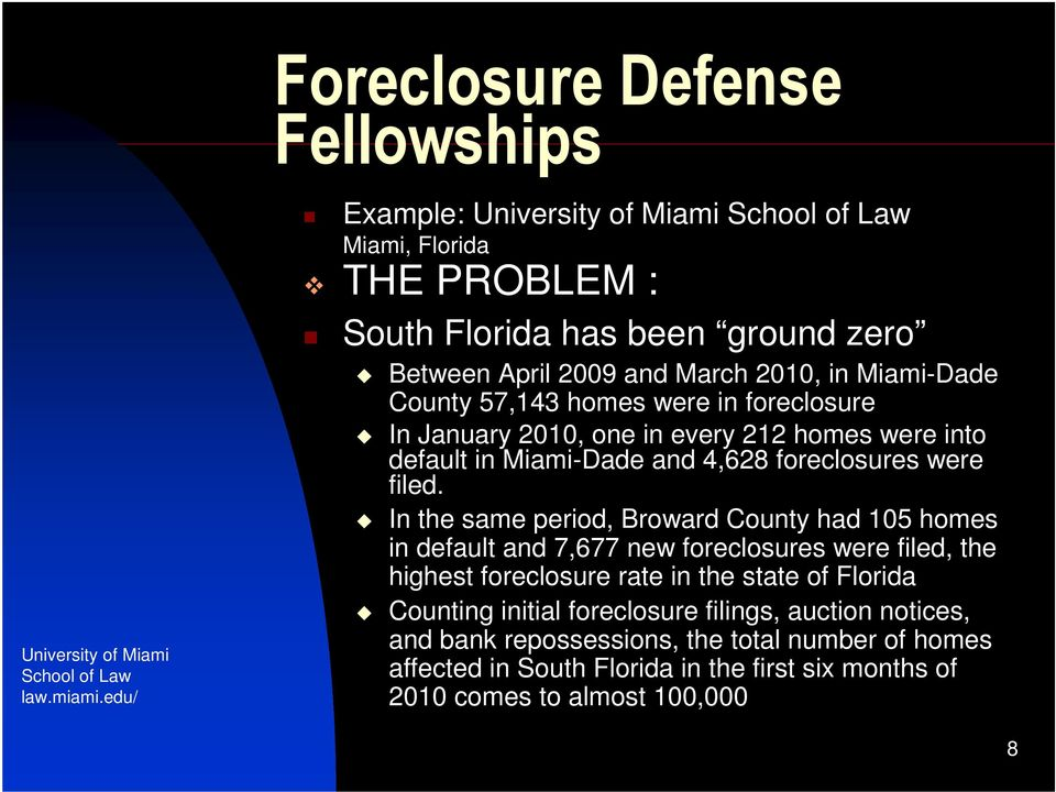 were in foreclosure In January 2010, one in every 212 homes were into default in Miami-Dade and 4,628 foreclosures were filed.