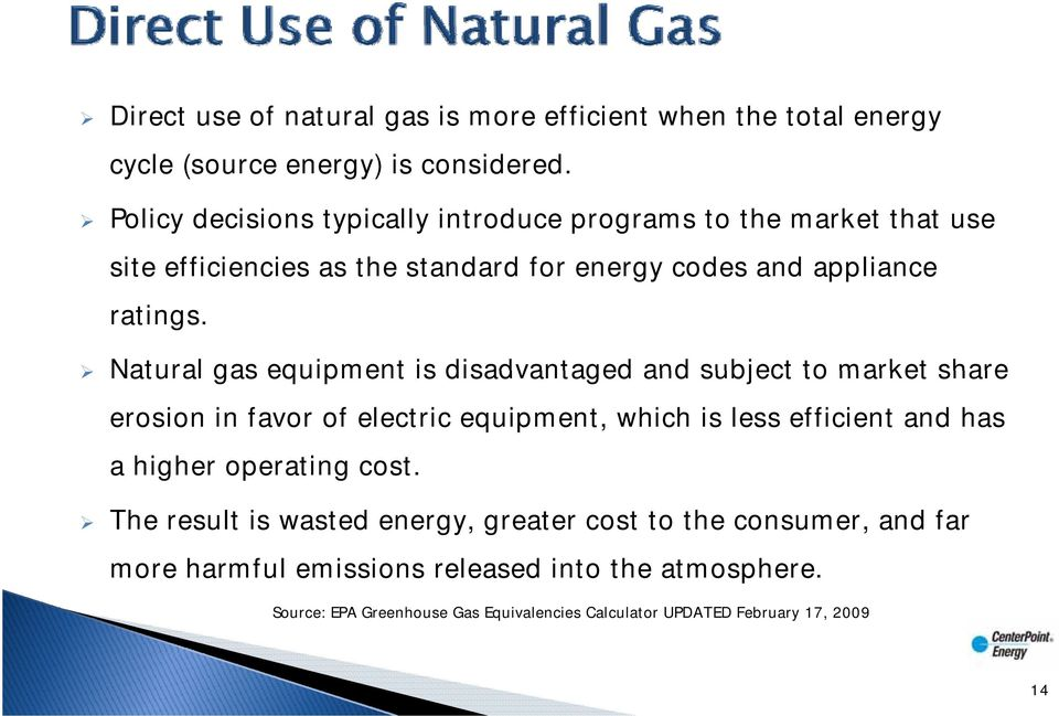 Natural gas equipment is disadvantaged and subject to market share erosion in favor of electric equipment, which is less efficient and has a higher