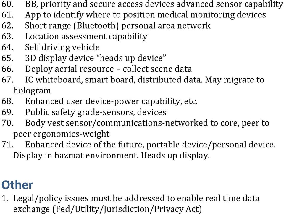 May migrate to hologram 68. Enhanced user device- power capability, etc. 69. Public safety grade- sensors, devices 70.