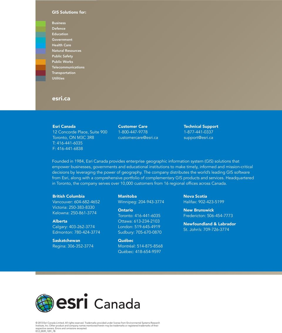 ca Founded in 1984, Esri Canada provides enterprise geographic information system (GIS) solutions that empower businesses, governments and educational institutions to make timely, informed and