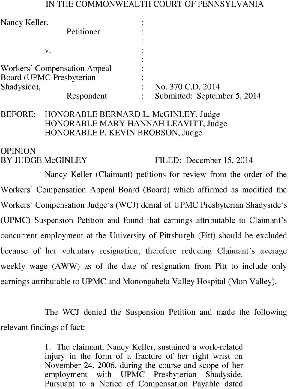 KEVIN BROBSON, Judge OPINION BY JUDGE McGINLEY FILED: December 15, 2014 Nancy Keller (Claimant) petitions for review from the order of the Workers Compensation Appeal Board (Board) which affirmed as