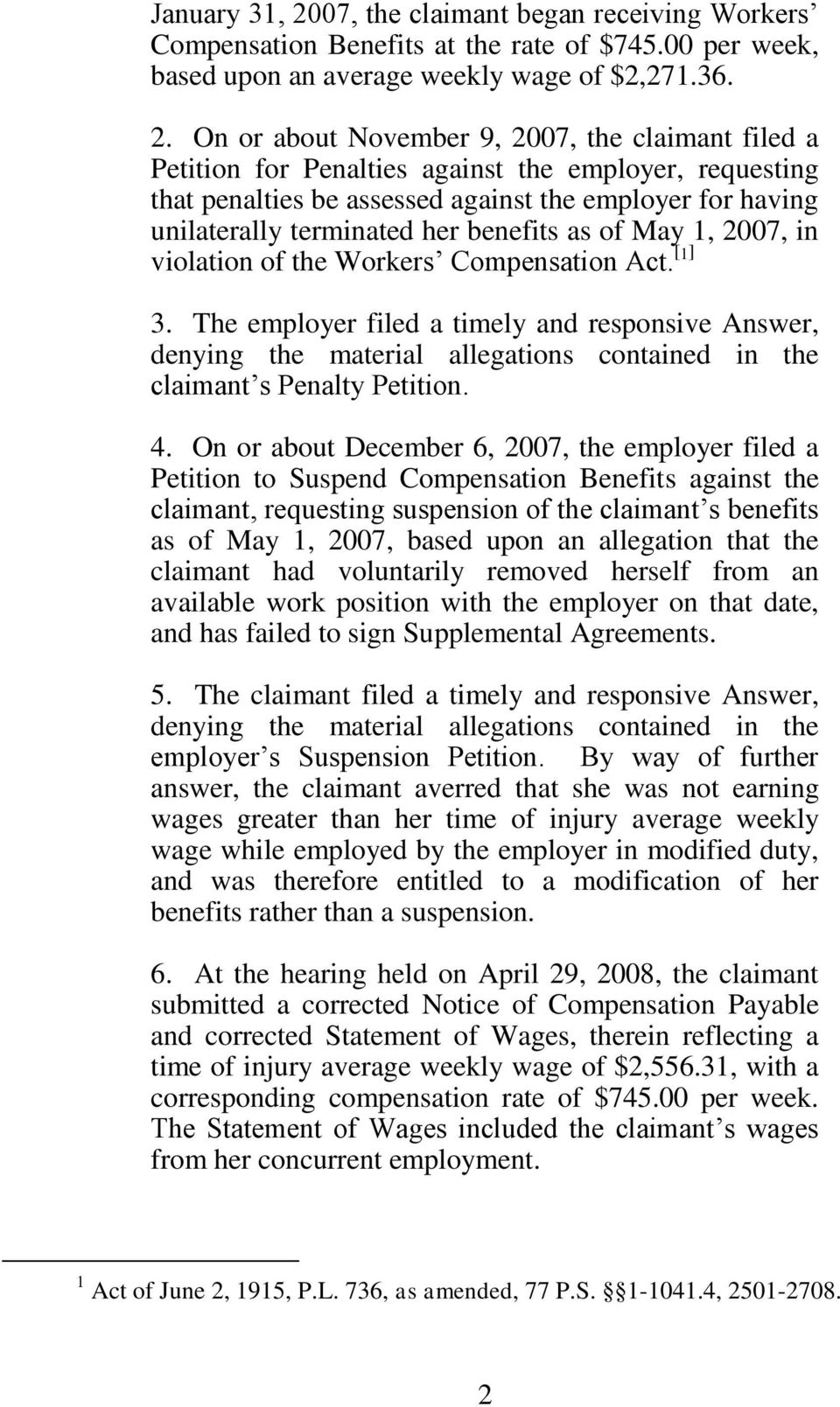 On or about November 9, 2007, the claimant filed a Petition for Penalties against the employer, requesting that penalties be assessed against the employer for having unilaterally terminated her