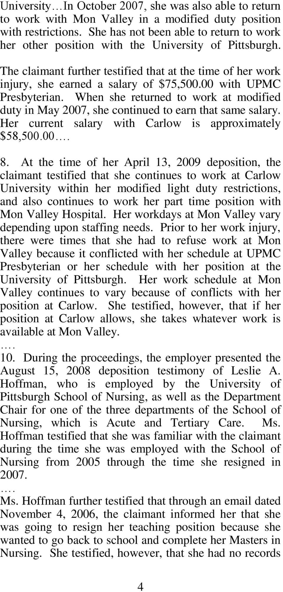 00 with UPMC Presbyterian. When she returned to work at modified duty in May 2007, she continued to earn that same salary. Her current salary with Carlow is approximately $58,500.00 8.