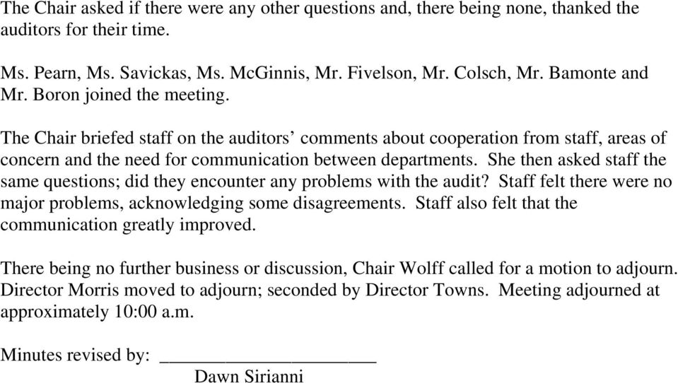 She then asked staff the same questions; did they encounter any problems with the audit? Staff felt there were no major problems, acknowledging some disagreements.