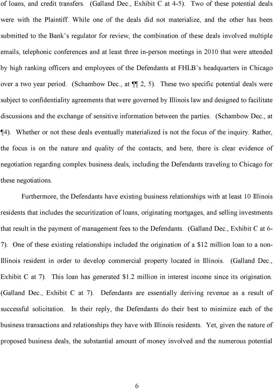 least three in person meetings in 2010 that were attended by high ranking officers and employees of the Defendants at FHLB s headquarters in Chicago over a two year period. (Schambow Dec., at 2, 5).