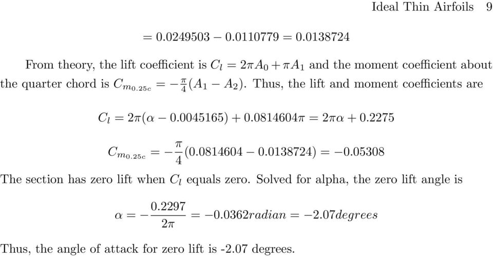 25c = π 4 (A 1 A 2 ). Thus, the lift and moment coefficients are C l = 2π(α.45165) +.81464π = 2πα +.2275 C m.25c = π (.