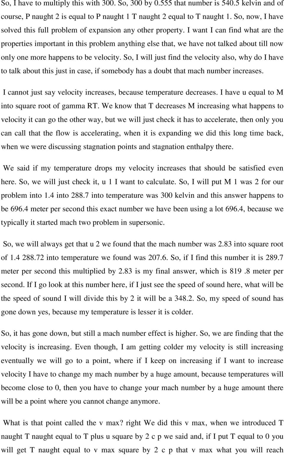I want I can find what are the properties important in this problem anything else that, we have not talked about till now only one more happens to be velocity.
