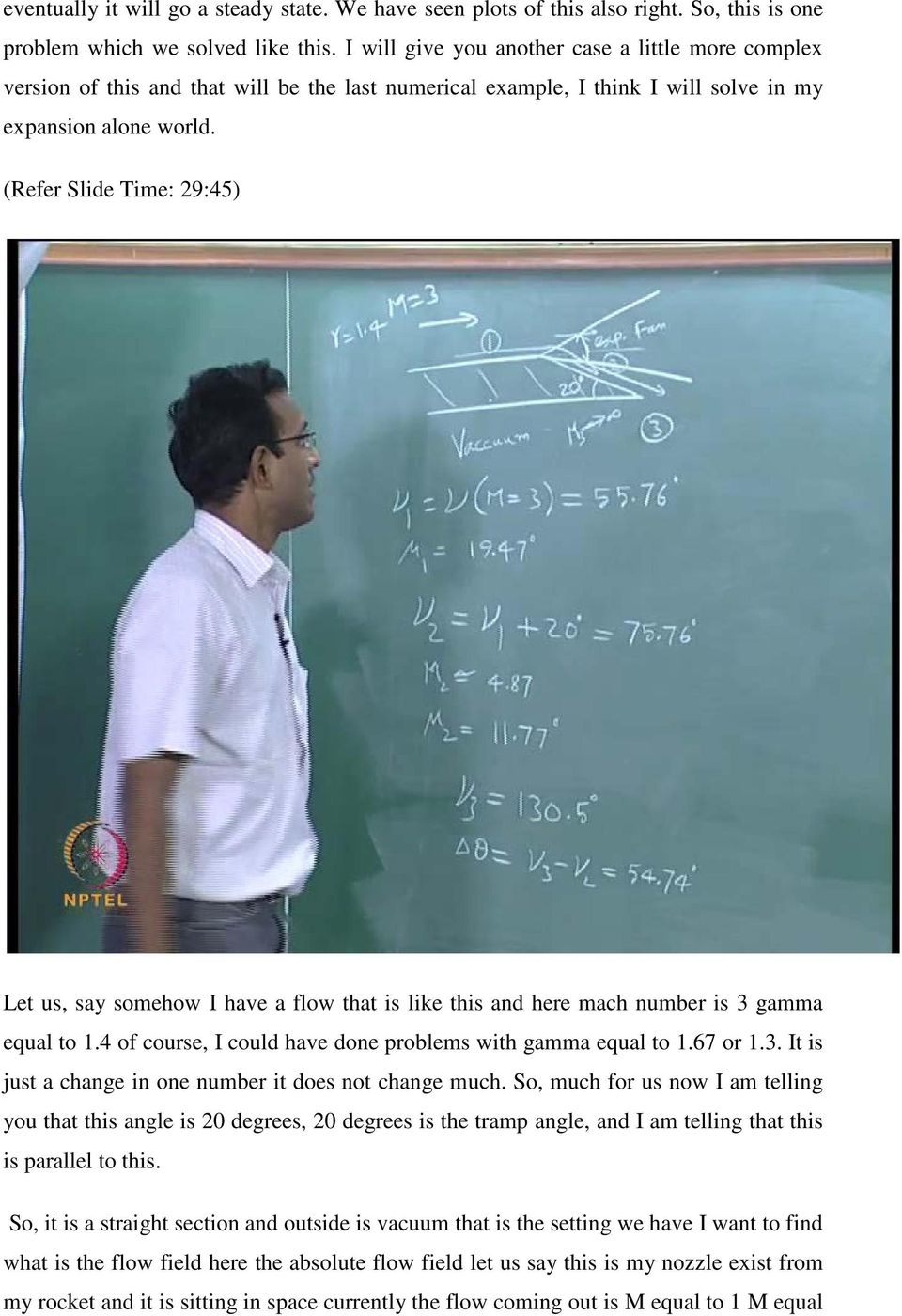 (Refer Slide Time: 29:45) Let us, say somehow I have a flow that is like this and here mach number is 3 gamma equal to 1.4 of course, I could have done problems with gamma equal to 1.67 or 1.3. It is just a change in one number it does not change much.