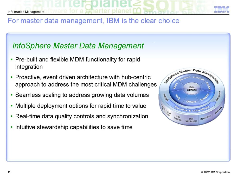 most critical MDM challenges Seamless scaling to address growing data volumes Multiple deployment options for