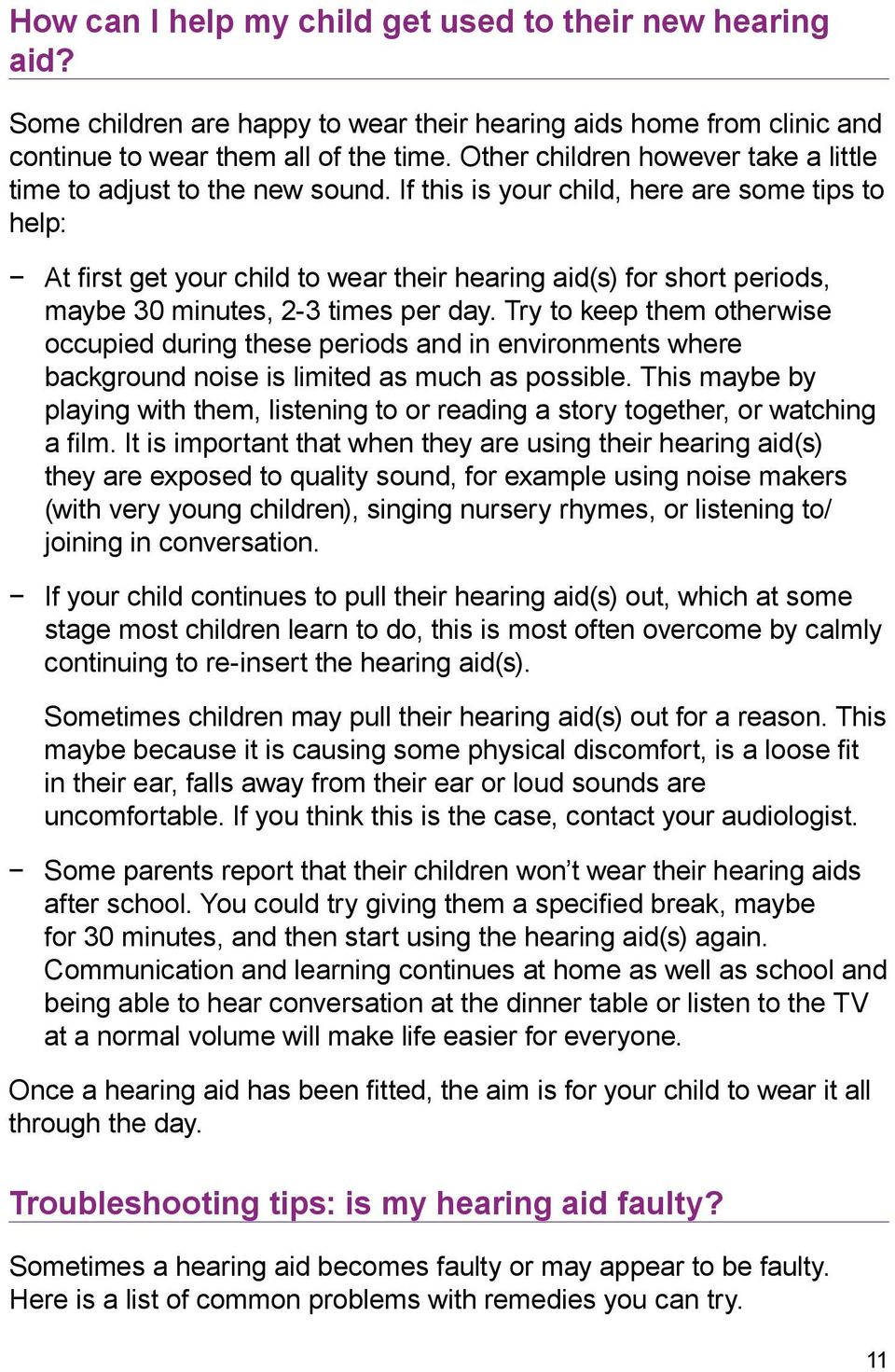 If this is your child, here are some tips to help: At first get your child to wear their hearing aid(s) for short periods, maybe 30 minutes, 2-3 times per day.