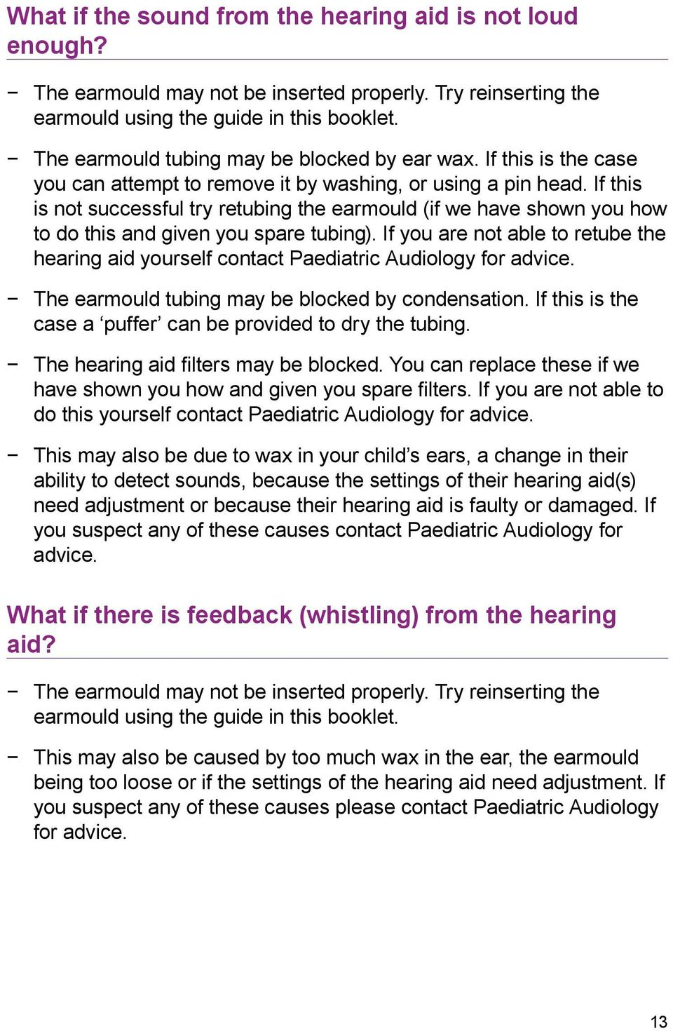 If this is not successful try retubing the earmould (if we have shown you how to do this and given you spare tubing).