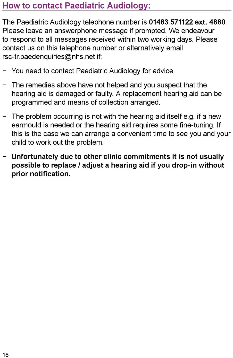 net if: You need to contact Paediatric Audiology for advice. The remedies above have not helped and you suspect that the hearing aid is damaged or faulty.