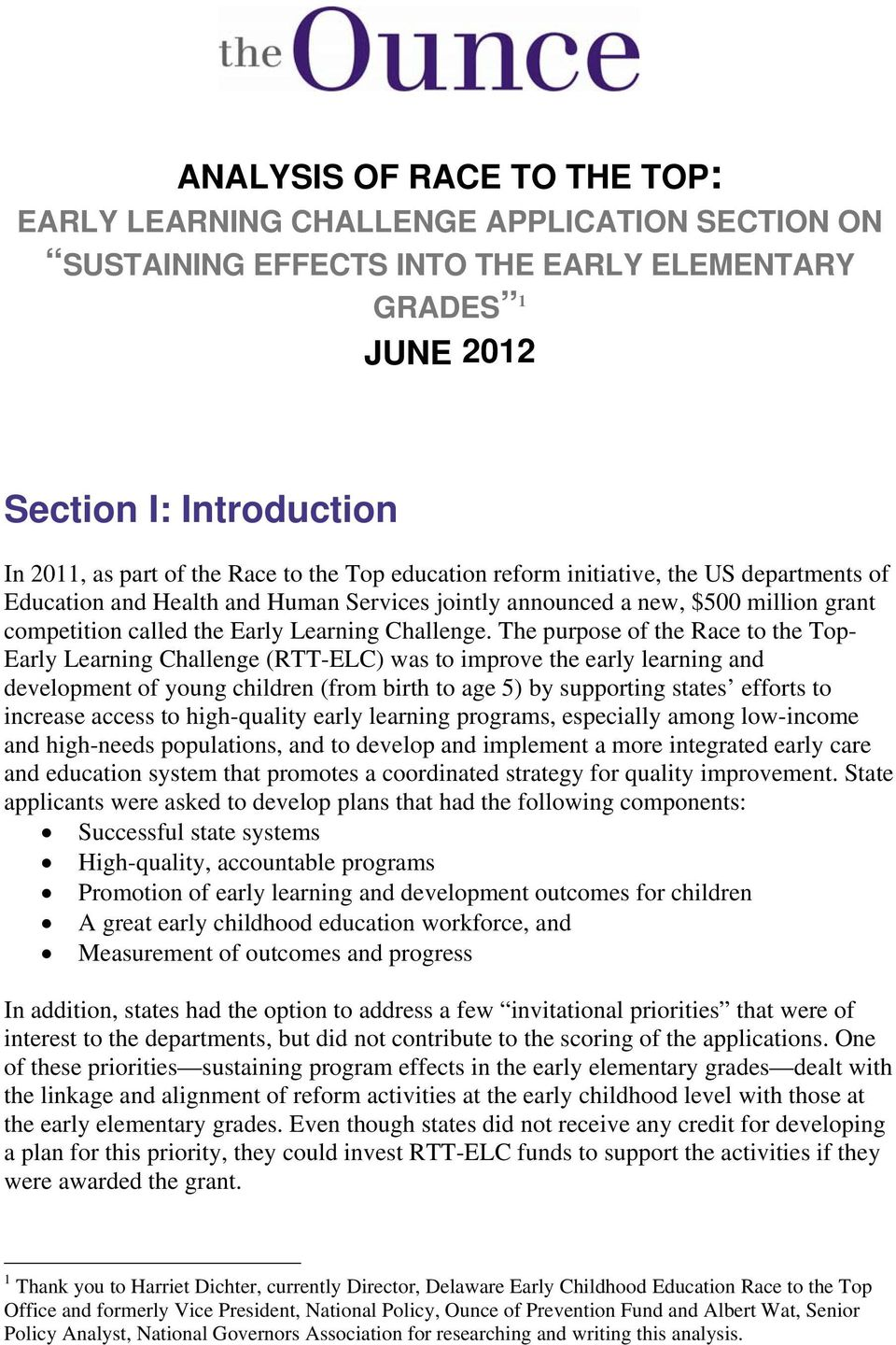 The purpose of the Race to the Top- Early Learning Challenge (RTT-ELC) was to improve the early learning and development of young children (from birth to age 5) by supporting states efforts to