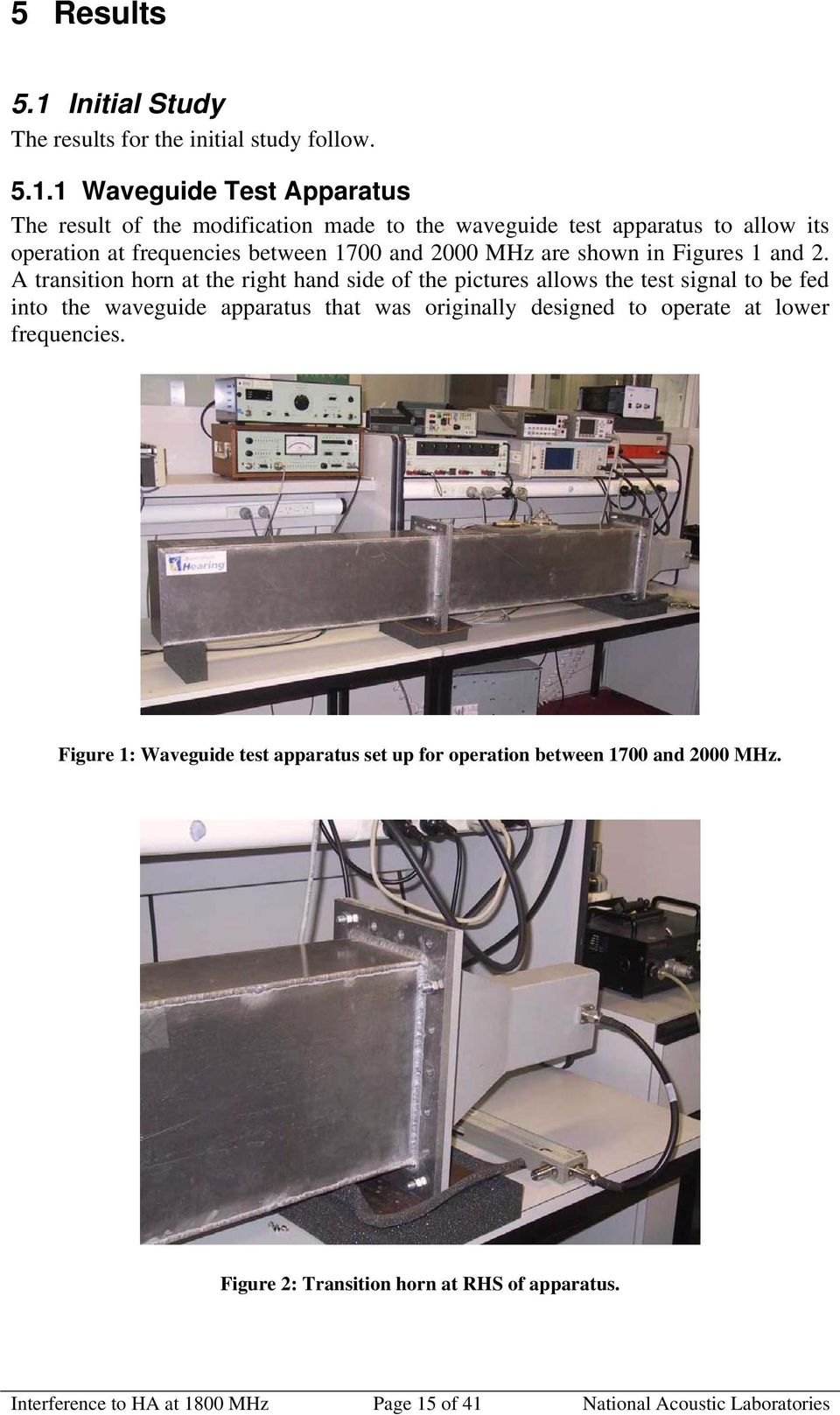 1 Waveguide Test Apparatus The result of the modification made to the waveguide test apparatus to allow its operation at frequencies between 1700 and 2000 MHz are