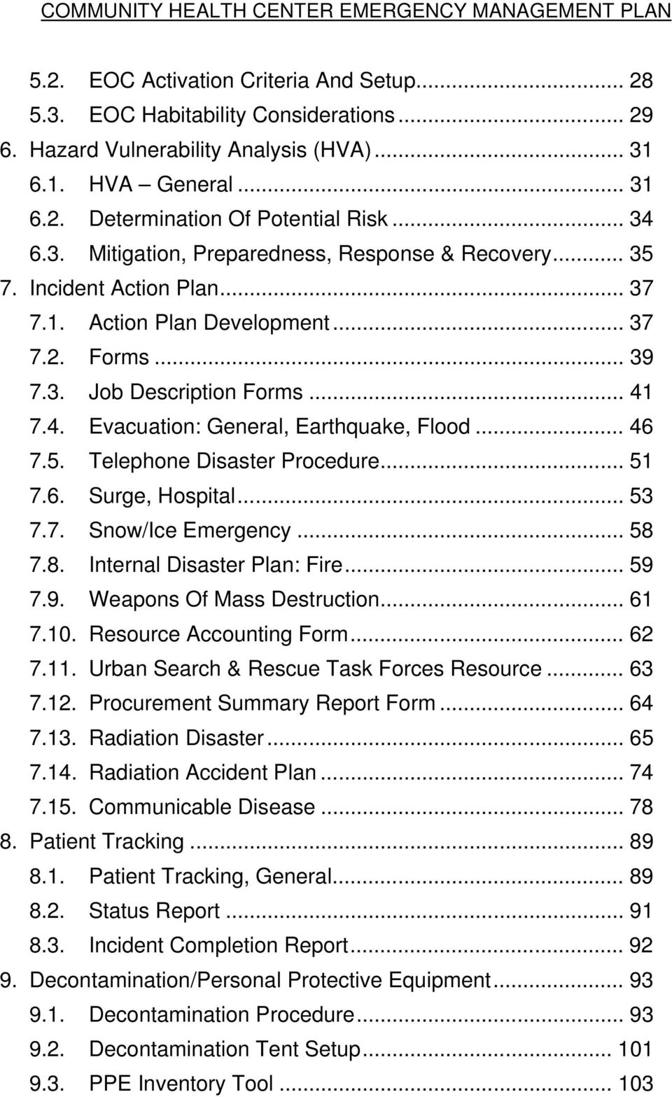 7.4. Evacuation: General, Earthquake, Flood... 46 7.5. Telephone Disaster Procedure... 51 7.6. Surge, Hospital... 53 7.7. Snow/Ice Emergency... 58 7.8. Internal Disaster Plan: Fire... 59