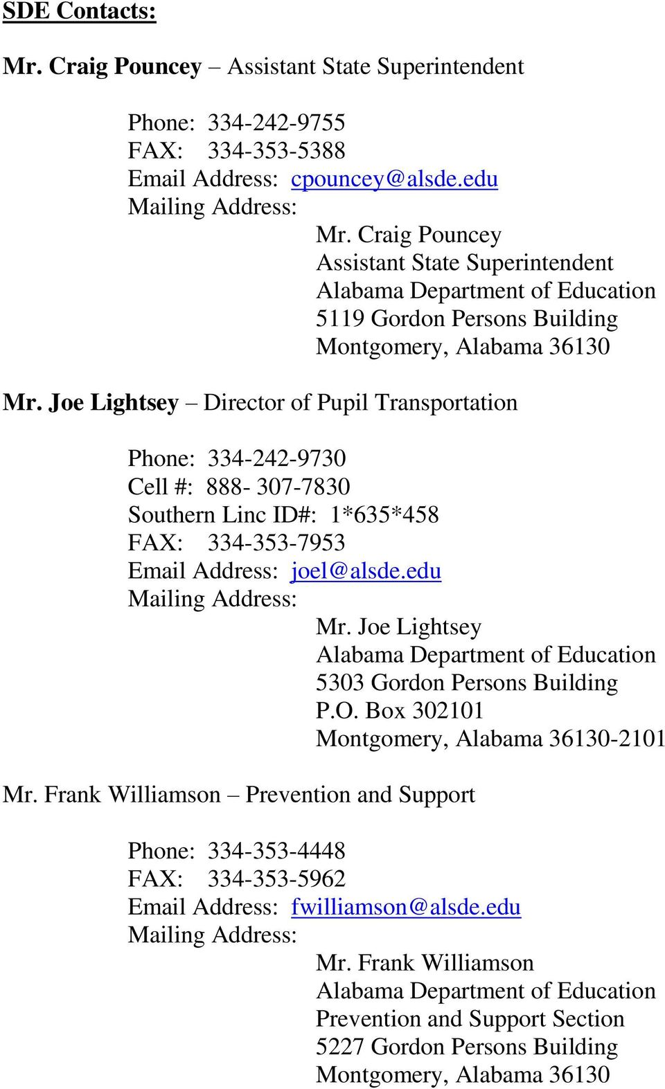 Joe Lightsey Director of Pupil Transportation Phone: 4-4-970 Cell #: 888-07-780 Southern Linc ID#: 1*65*458 FAX: 4-5-795 Email Address: joel@alsde.edu Mailing Address: Mr.