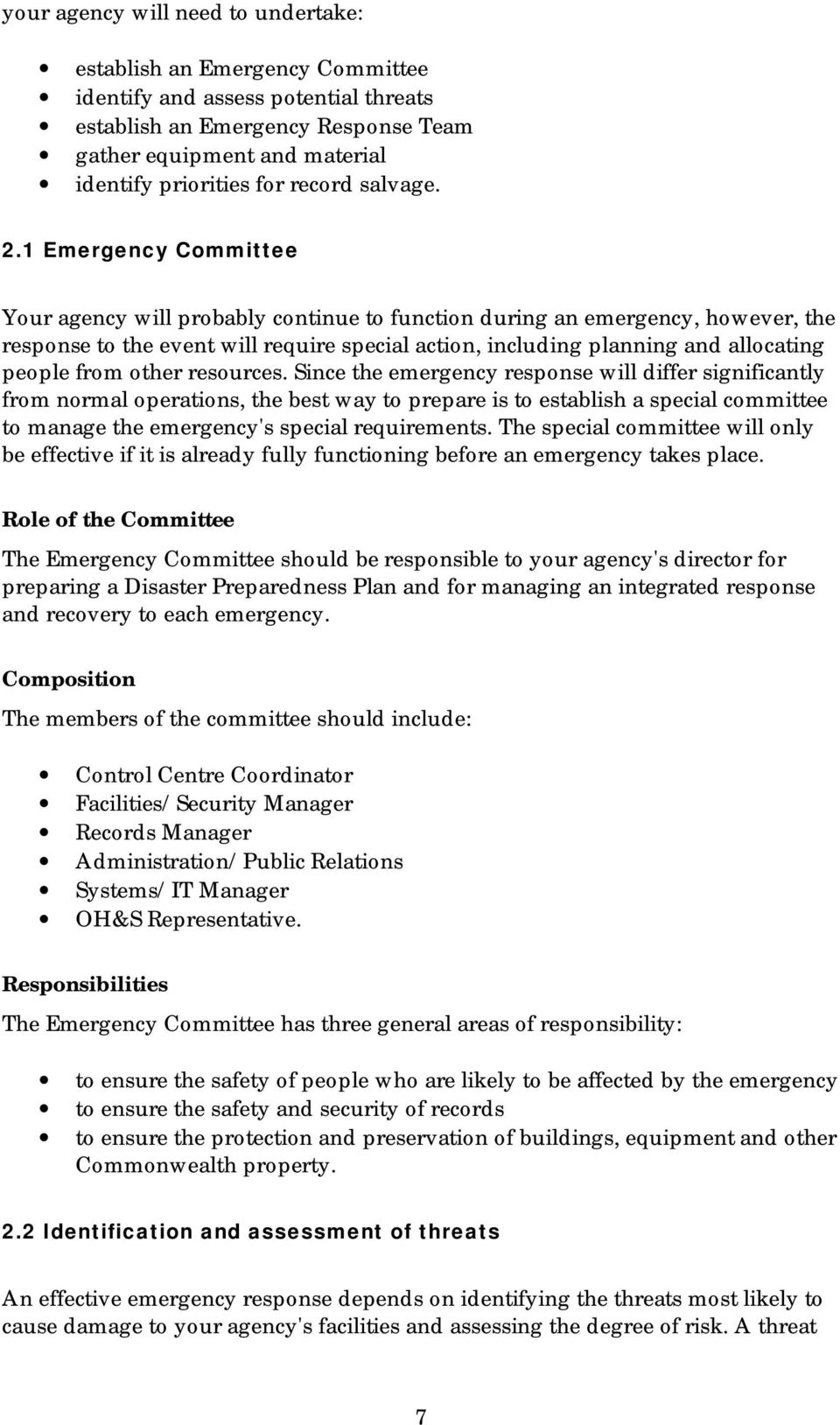 1 Emergency Committee Your agency will probably continue to function during an emergency, however, the response to the event will require special action, including planning and allocating people from