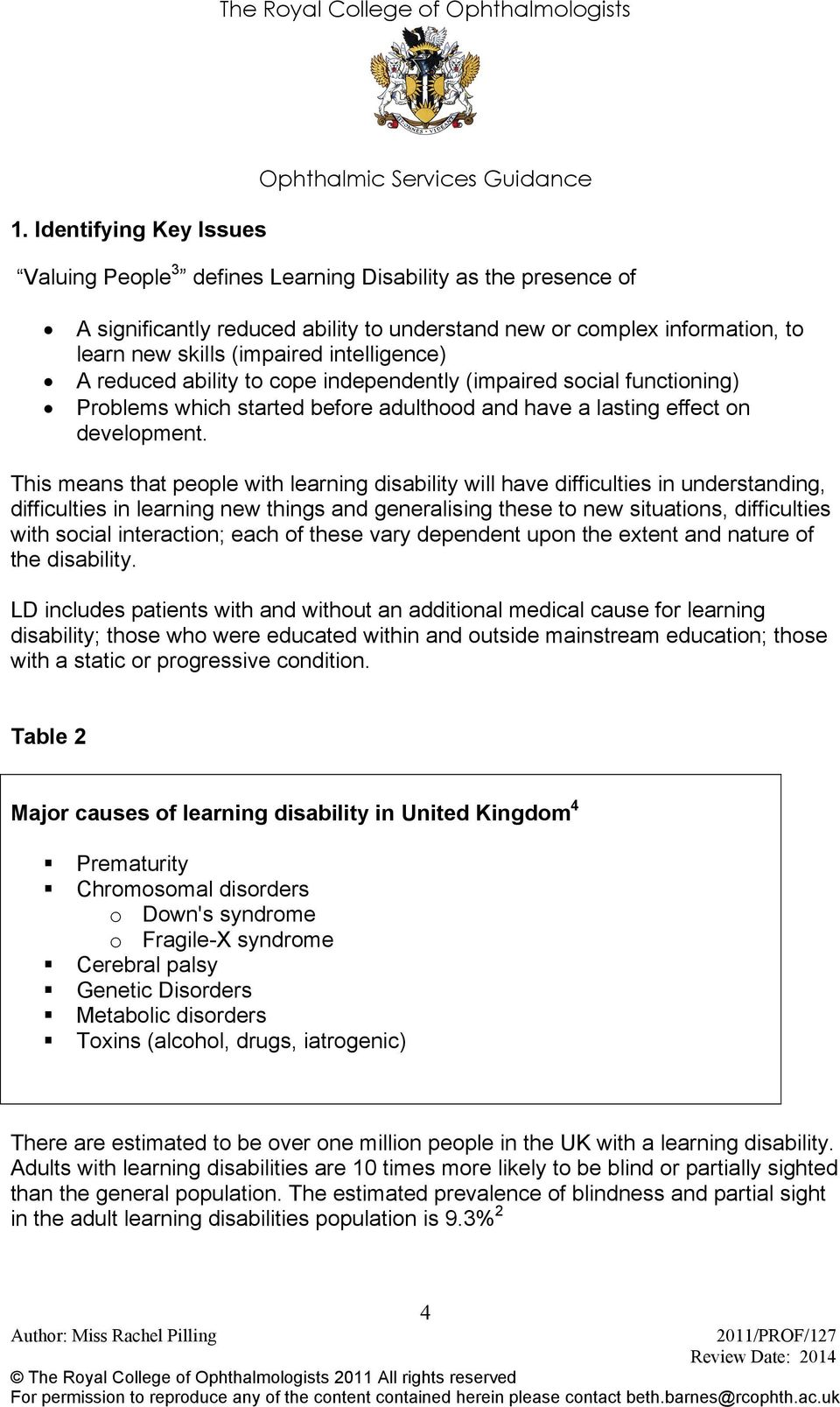 This means that people with learning disability will have difficulties in understanding, difficulties in learning new things and generalising these to new situations, difficulties with social