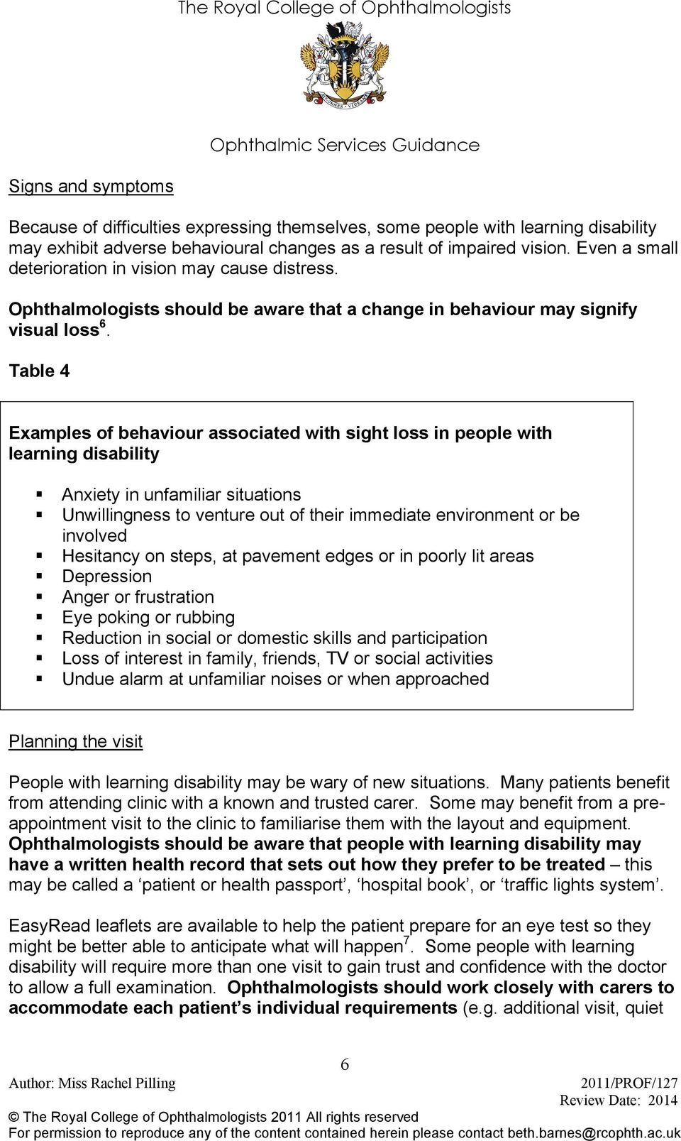 Table 4 Examples of behaviour associated with sight loss in people with learning disability Anxiety in unfamiliar situations Unwillingness to venture out of their immediate environment or be involved