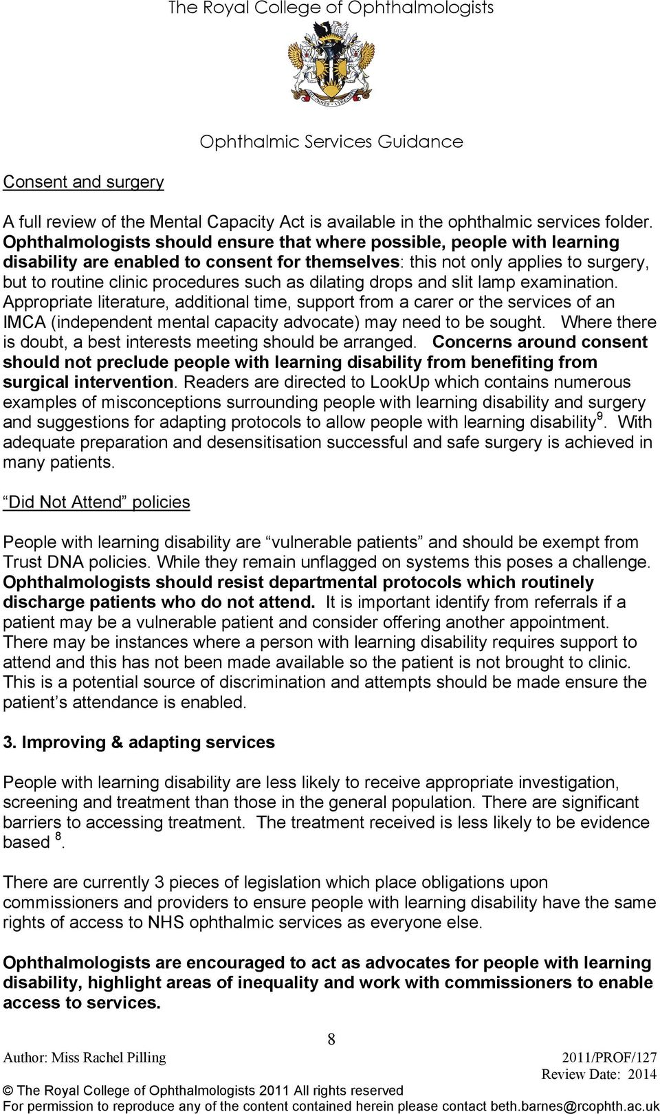 dilating drops and slit lamp examination. Appropriate literature, additional time, support from a carer or the services of an IMCA (independent mental capacity advocate) may need to be sought.