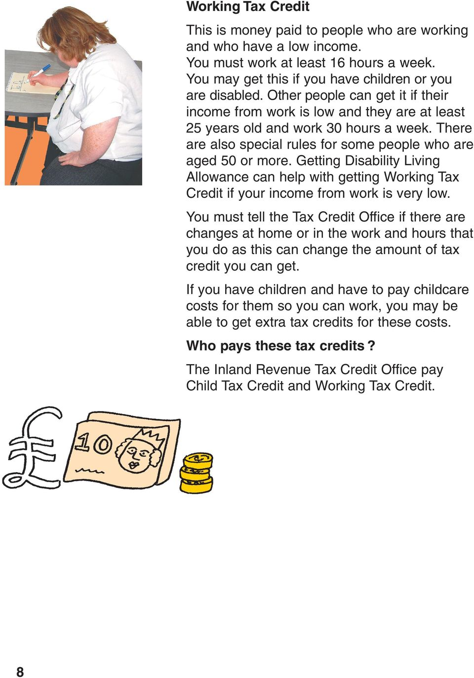Getting Disability Living Allowance can help with getting Working Tax Credit if your income from work is very low.