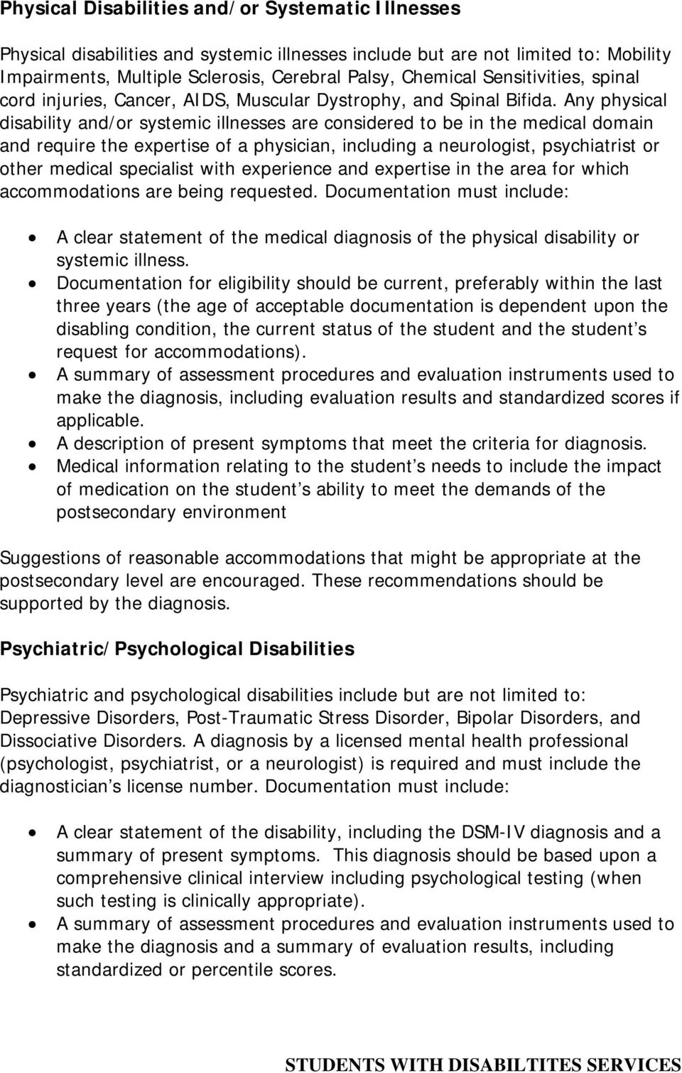 Any physical disability and/or systemic illnesses are considered to be in the medical domain and require the expertise of a physician, including a neurologist, psychiatrist or other medical