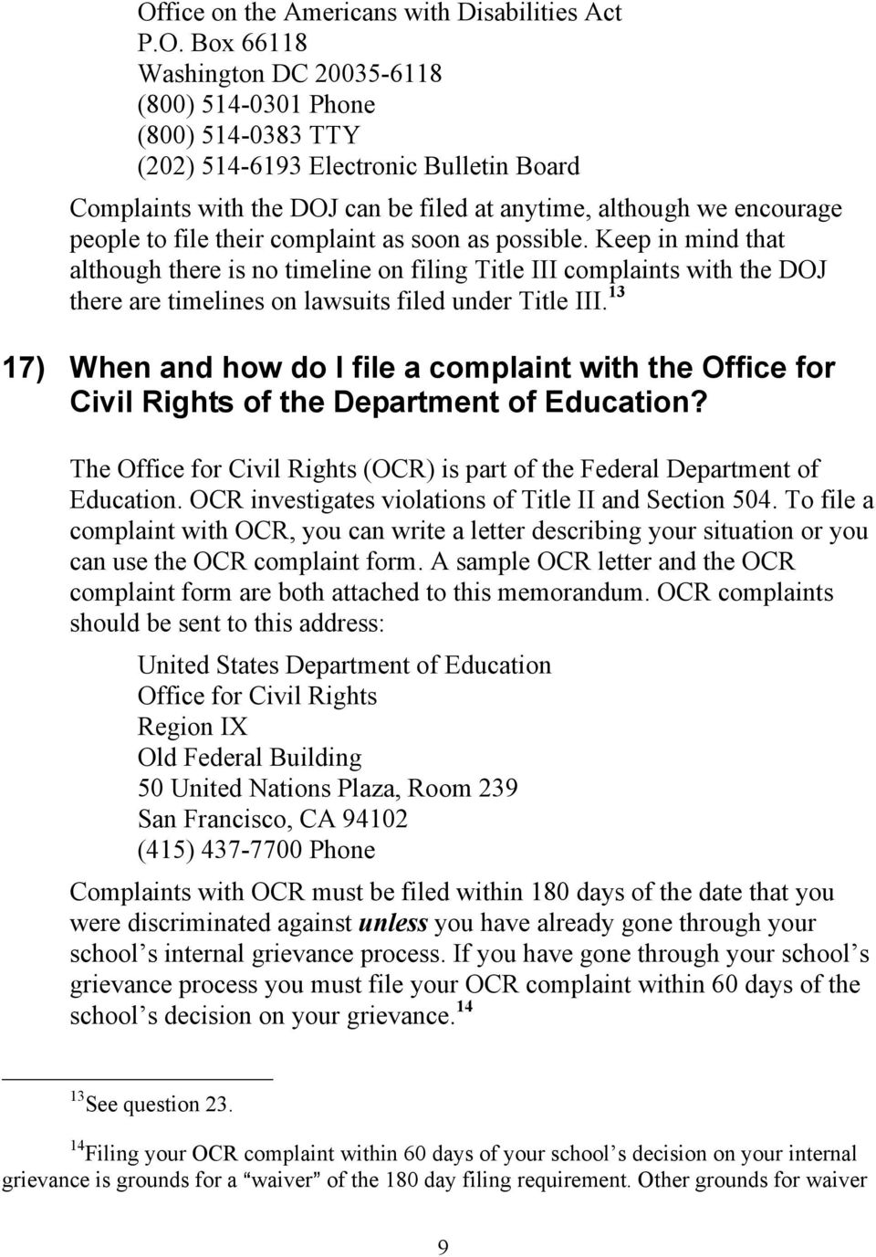 Keep in mind that although there is no timeline on filing Title III complaints with the DOJ there are timelines on lawsuits filed under Title III.