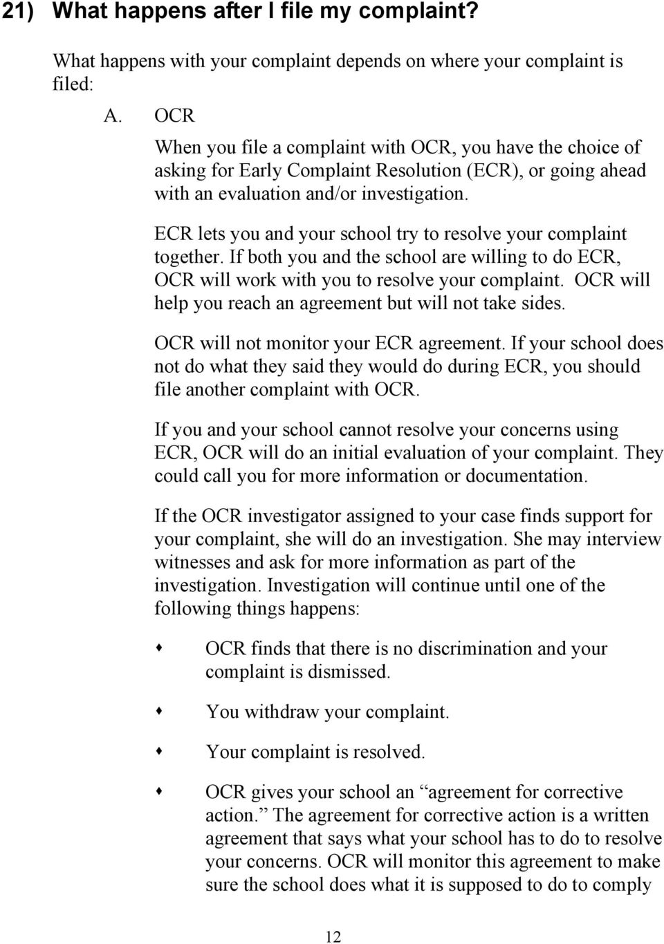 ECR lets you and your school try to resolve your complaint together. If both you and the school are willing to do ECR, OCR will work with you to resolve your complaint.