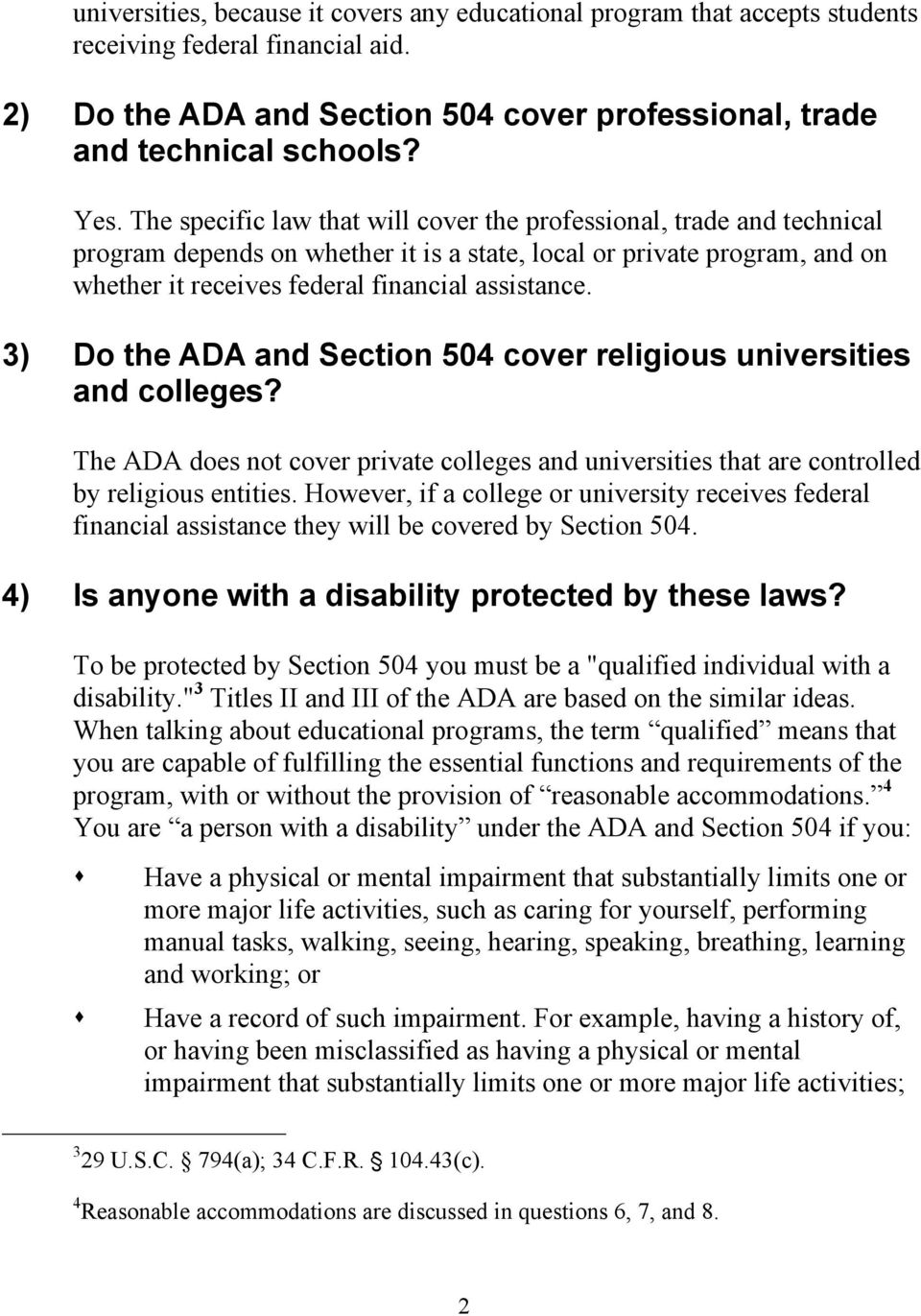 3) Do the ADA and Section 504 cover religious universities and colleges? The ADA does not cover private colleges and universities that are controlled by religious entities.