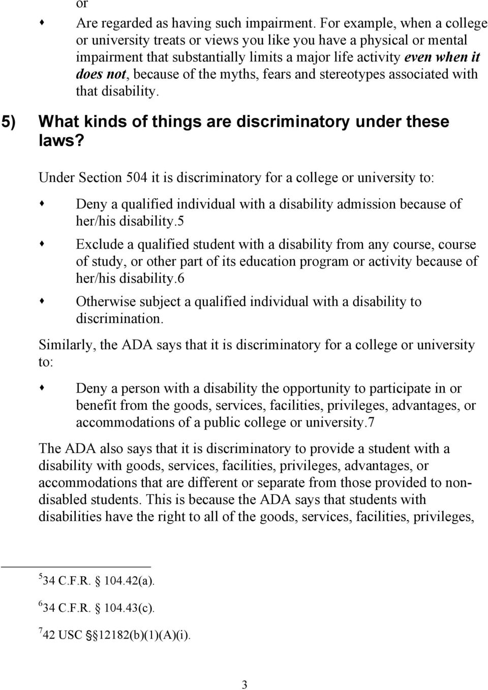 myths, fears and stereotypes associated with that disability. 5) What kinds of things are discriminatory under these laws?