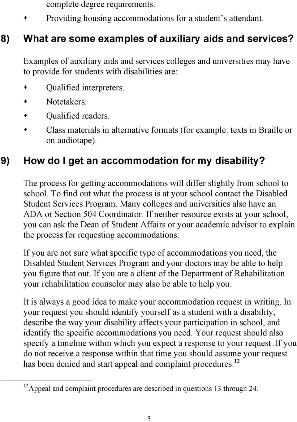 Class materials in alternative formats (for example: texts in Braille or on audiotape). 9) How do I get an accommodation for my disability?