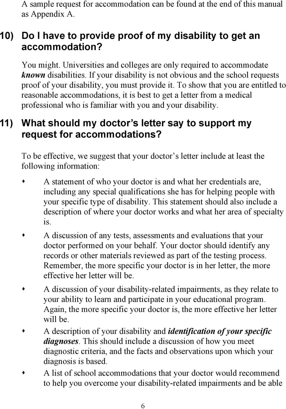 To show that you are entitled to reasonable accommodations, it is best to get a letter from a medical professional who is familiar with you and your disability.
