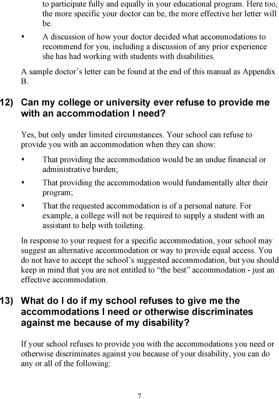 A sample doctor s letter can be found at the end of this manual as Appendix B. 12) Can my college or university ever refuse to provide me with an accommodation I need?