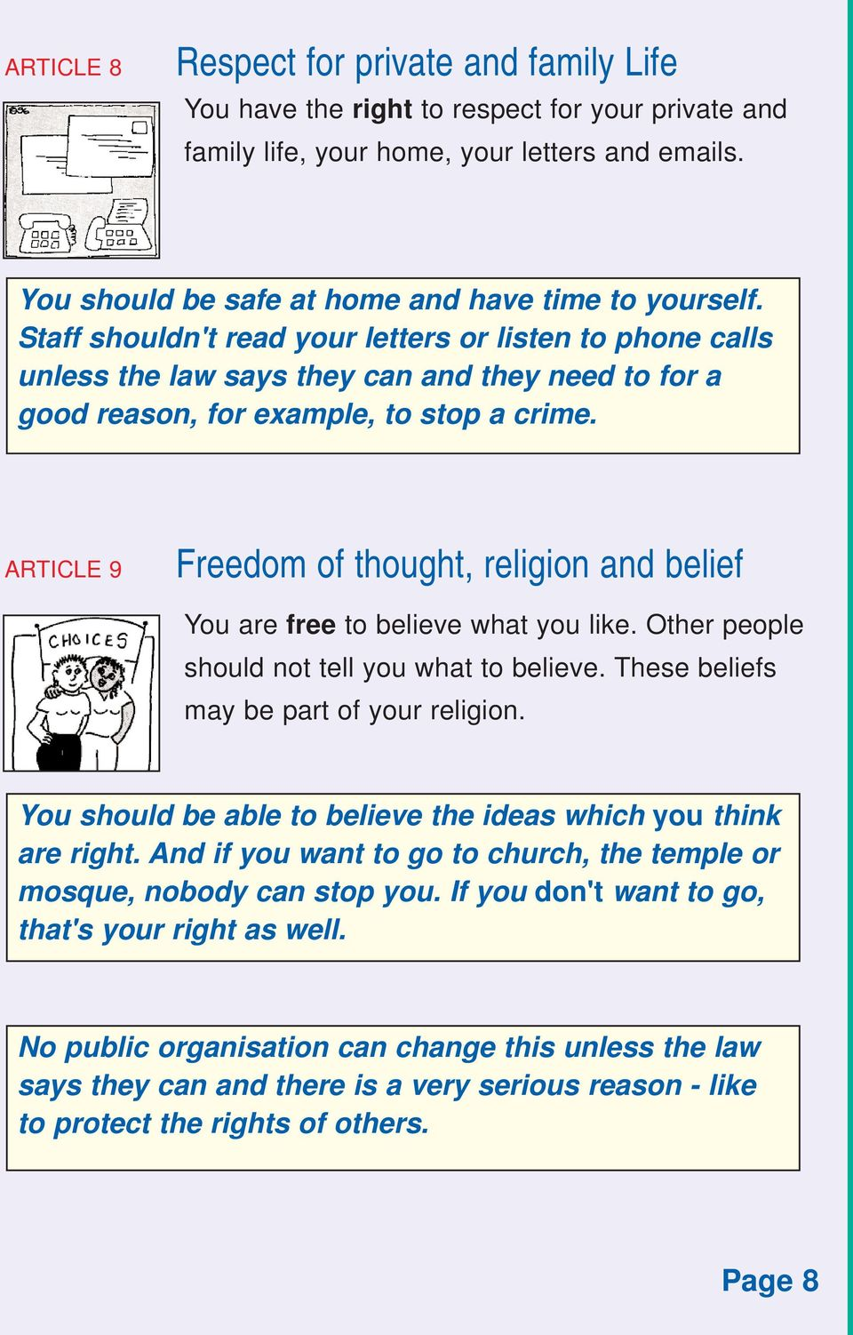 ARTICLE 9 Freedom of thought, religion and belief You are free to believe what you like. Other people should not tell you what to believe. These beliefs may be part of your religion.