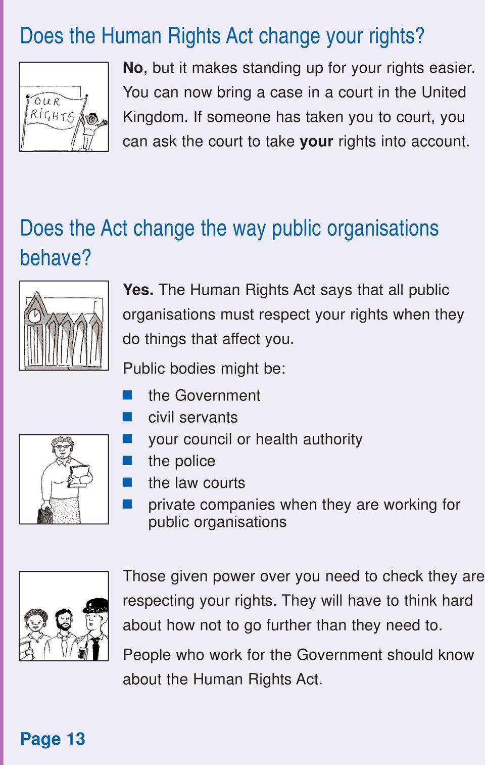 The Human Rights Act says that all public organisations must respect your rights when they do things that affect you.