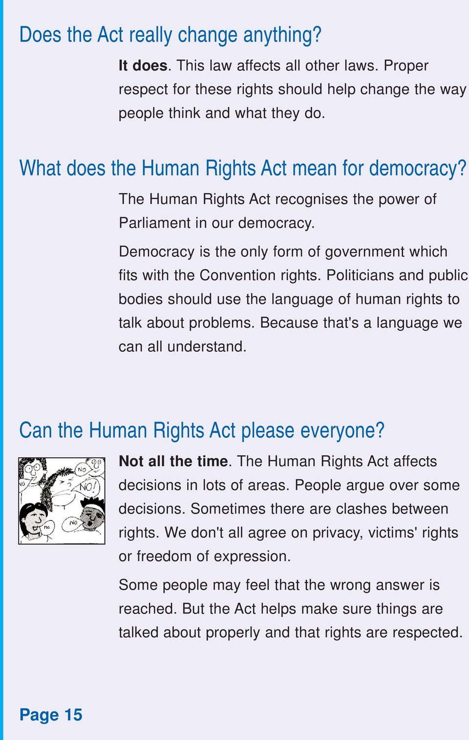 Democracy is the only form of government which fits with the Convention rights. Politicians and public bodies should use the language of human rights to talk about problems.