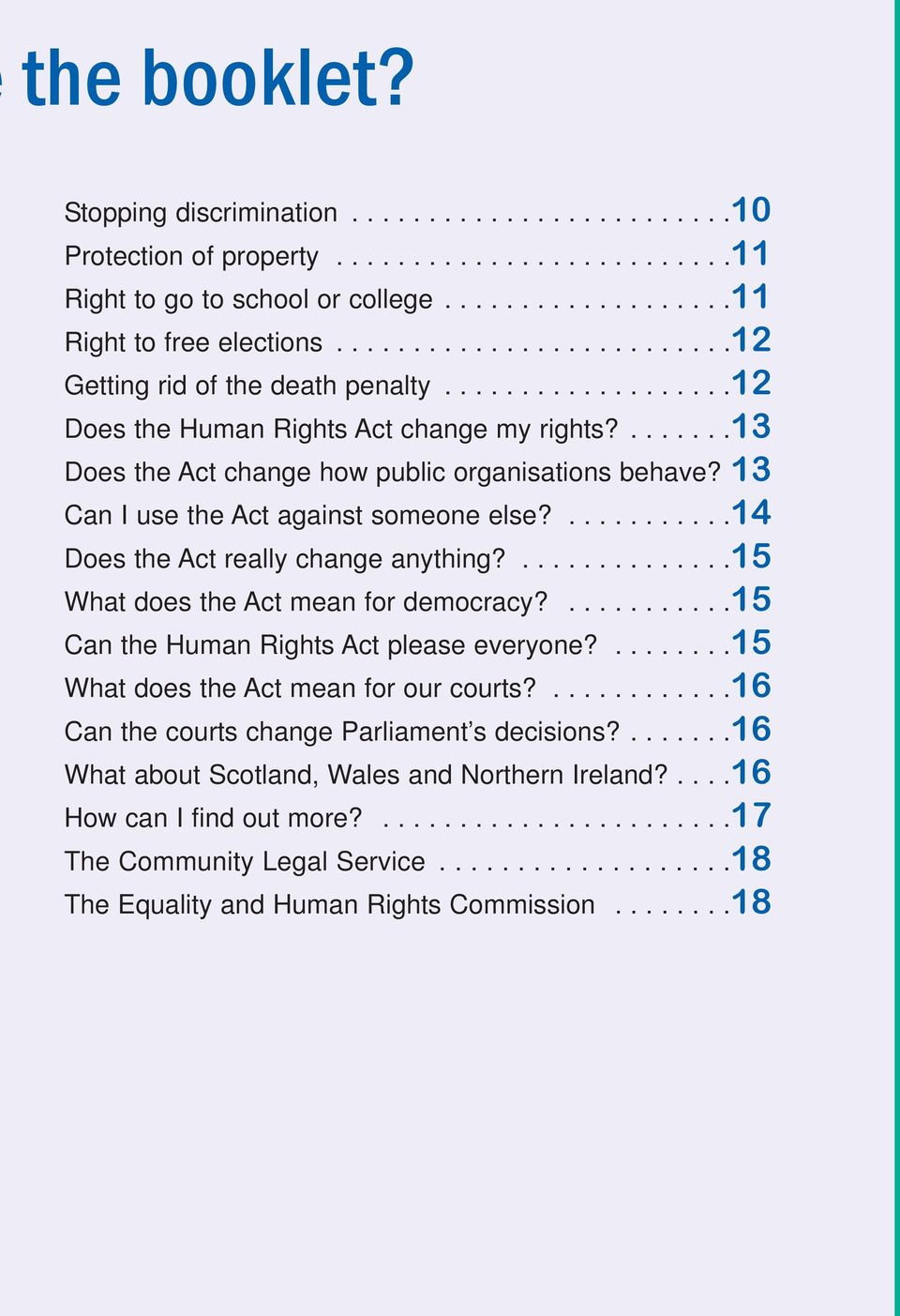 13 Can I use the Act against someone else?...........14 Does the Act really change anything?..............15 What does the Act mean for democracy?...........15 Can the Human Rights Act please everyone?