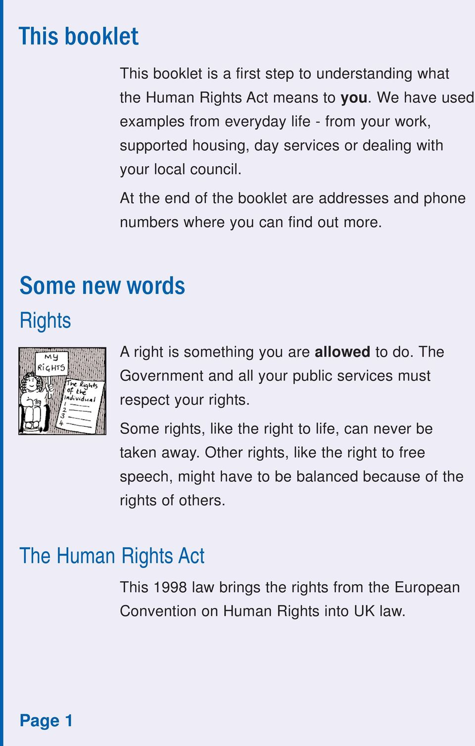 At the end of the booklet are addresses and phone numbers where you can find out more. Some new words Rights A right is something you are allowed to do.