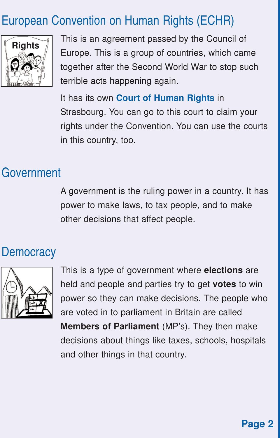 You can go to this court to claim your rights under the Convention. You can use the courts in this country, too. Government A government is the ruling power in a country.