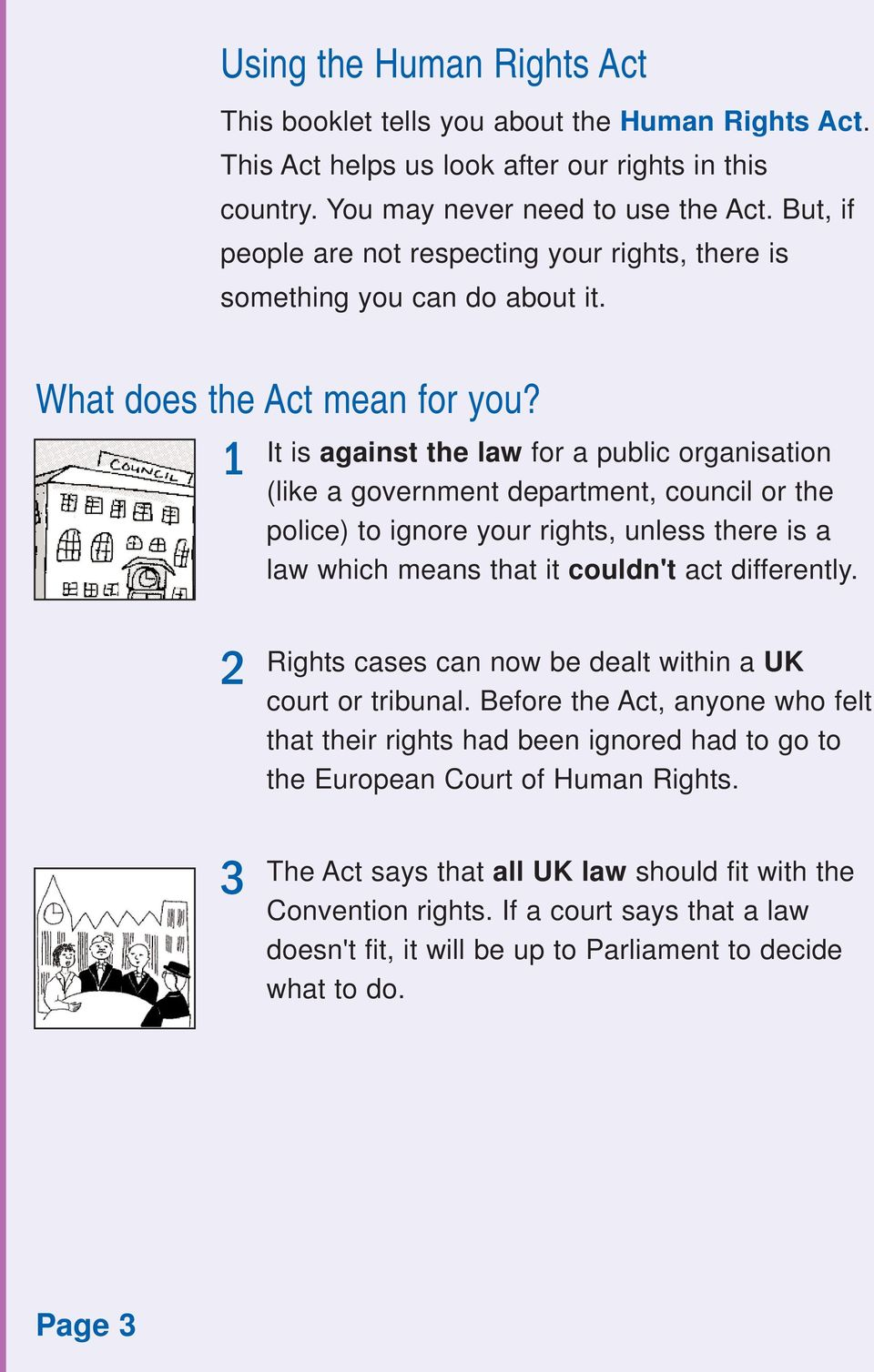 1 It is against the law for a public organisation (like a government department, council or the police) to ignore your rights, unless there is a law which means that it couldn't act differently.
