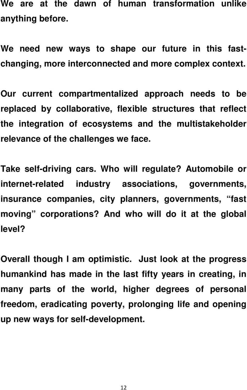 face. Take self-driving cars. Who will regulate? Automobile or internet-related industry associations, governments, insurance companies, city planners, governments, fast moving corporations?