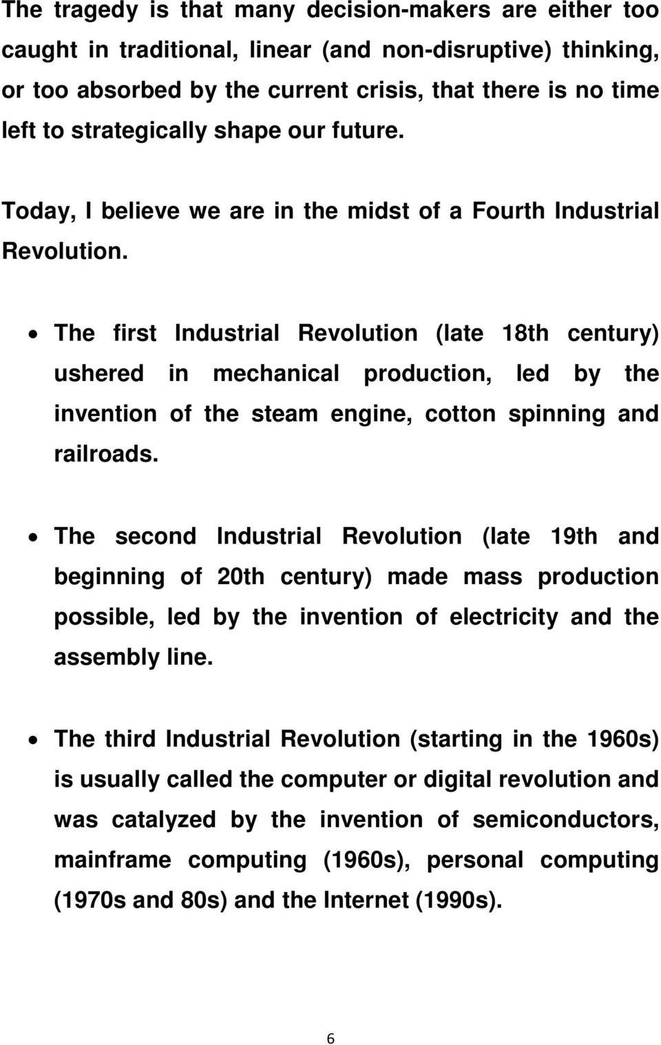 The first Industrial Revolution (late 18th century) ushered in mechanical production, led by the invention of the steam engine, cotton spinning and railroads.