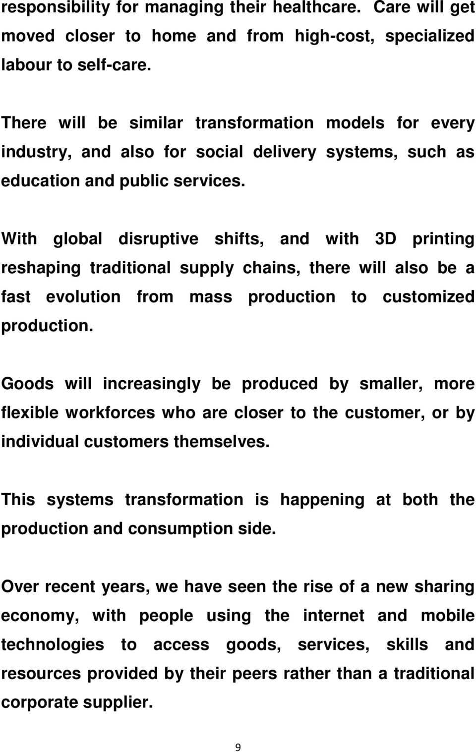 With global disruptive shifts, and with 3D printing reshaping traditional supply chains, there will also be a fast evolution from mass production to customized production.