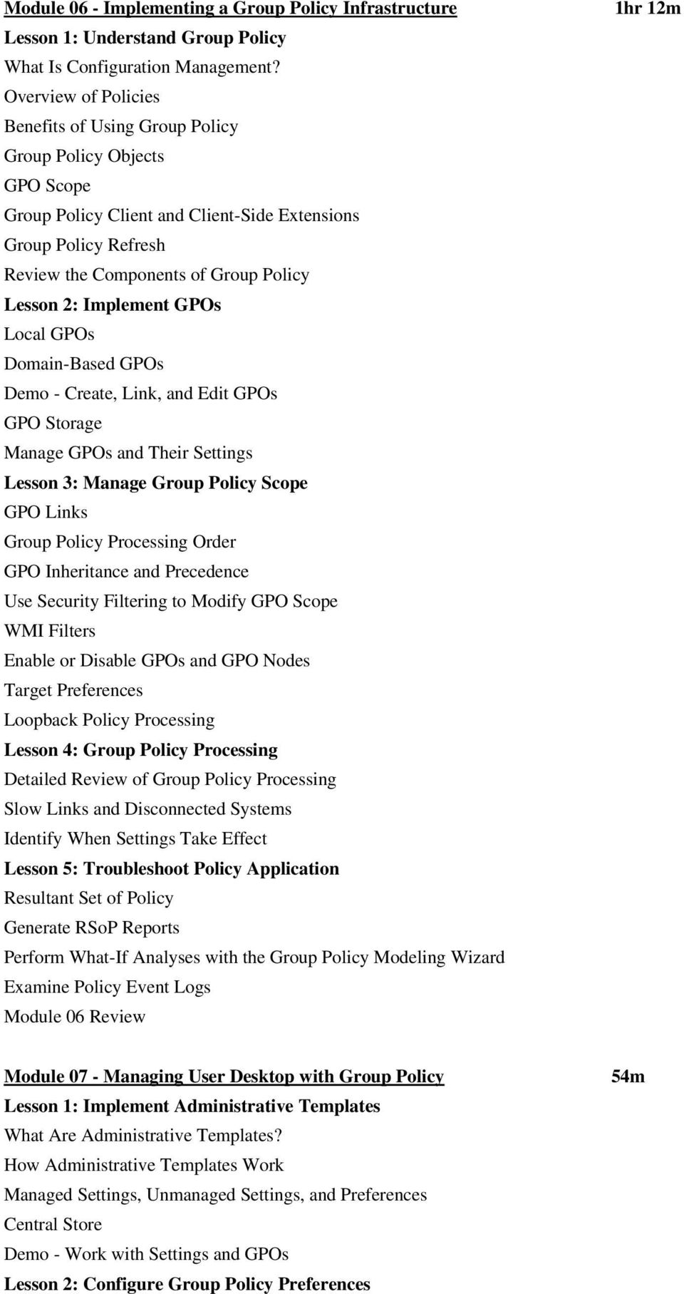 Implement GPOs Local GPOs Domain-Based GPOs Demo - Create, Link, and Edit GPOs GPO Storage Manage GPOs and Their Settings Lesson 3: Manage Group Policy Scope GPO Links Group Policy Processing Order