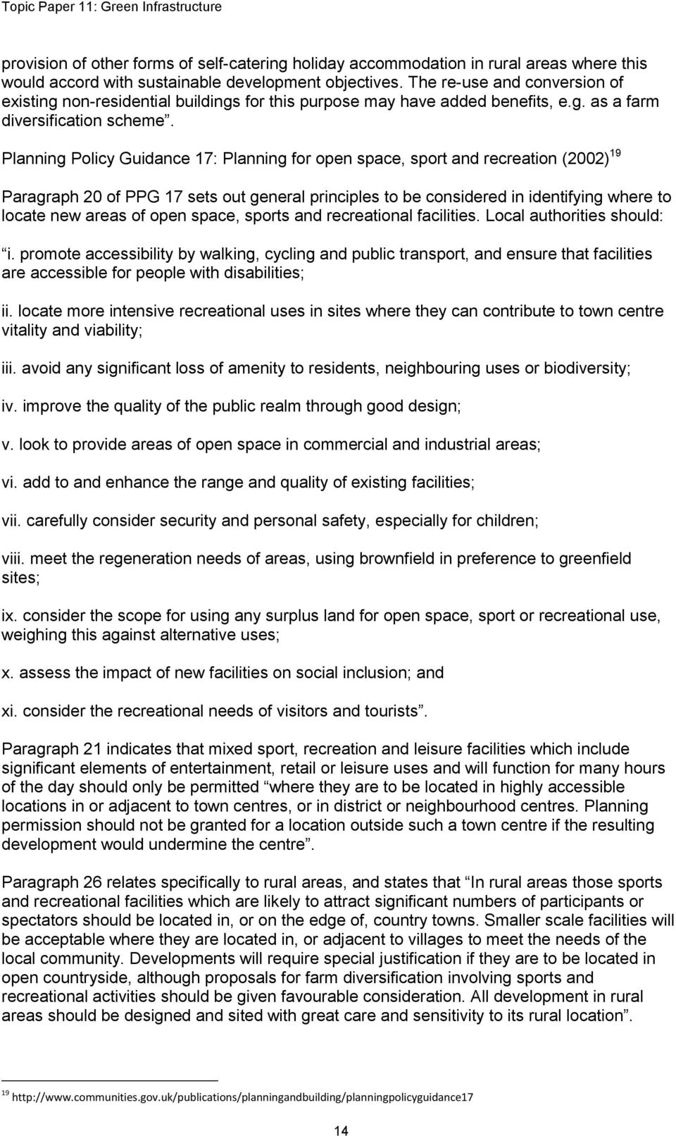 Planning Policy Guidance 17: Planning for open space, sport and recreation (2002) 19 Paragraph 20 of PPG 17 sets out general principles to be considered in identifying where to locate new areas of