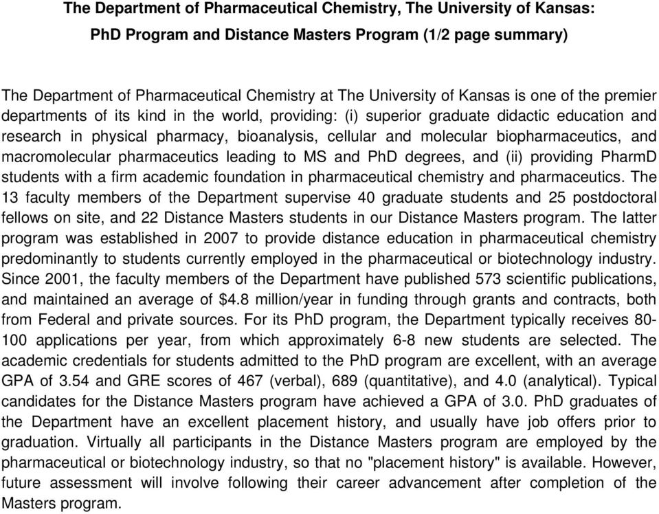 biopharmaceutics, and macromolecular pharmaceutics leading to MS and PhD degrees, and (ii) providing PharmD students with a firm academic foundation in pharmaceutical chemistry and pharmaceutics.