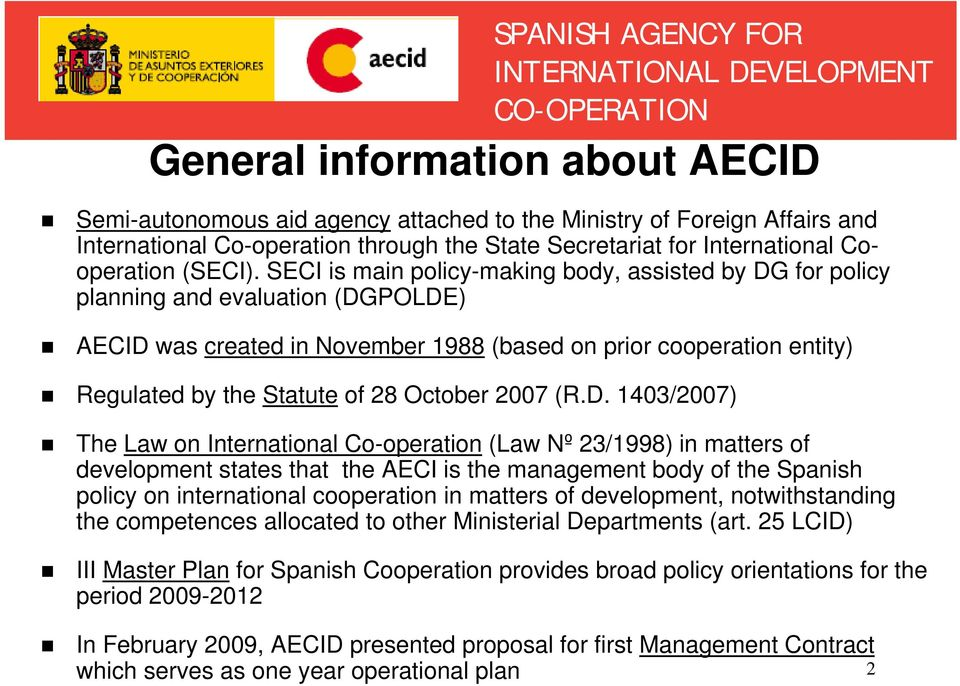 SECI is main policy-making body, assisted by DG for policy planning and evaluation (DGPOLDE) AECID was created in November 1988 (based on prior cooperation entity) Regulated by the Statute of 28